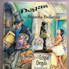 Libros de segunda mano: DEGAS Y LA PEQUEÑA BAILARINA, UN CUENTO SOBRE EDGAR DEGAS. LAURENCE ANHOLT.. Lote 208796148