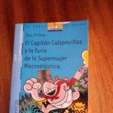 Libros de segunda mano: EL CAPITÁN CALZONCILLOS Y LA FURIA DE LA SUPERMUJER MACROELÁSTICA. DAV PILKEY. EL BARCO DE VAPOR. SM. Lote 211788716
