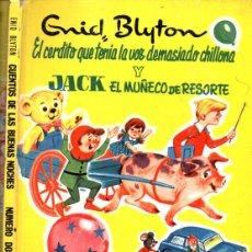 Libros de segunda mano: ENID BLYTON : EL CERDITO DE VOZ CHILLONA Y JACK EL MUÑECO DE RESORTE (BUENAS NOCHES MOLINO 1966). Lote 215466112
