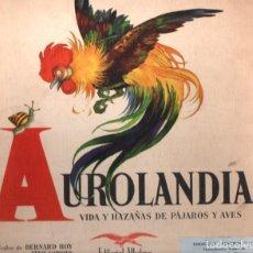 Libros de segunda mano: AUROLANDIA VIDA Y HAZAÑAS DE PÁJAROS Y AVES (ALBATROS 1946). Lote 215466476