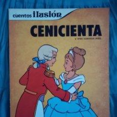 Libros de segunda mano: 1981 CUENTOS ILUSIÓN. CENICIENTA Y 3 CUENTOS MÁS ALICIA, LA BELLA DURMIENTE, EL SASTRECILLO VALIENTE. Lote 216017353