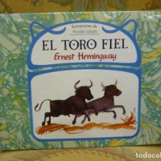 Libros de segunda mano: EL TORO FIEL, DE ERNEST HEMINGWAY. ILUSTRADO POR ARCADIO LOBATO. EDITORIAL DEBATE, MADRID, 1.985.. Lote 218336416