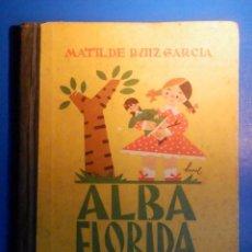 Libros de segunda mano: CUENTO INFANTIL AÑOS 50´S - ALBA FLORIDA - MATILDE RUÍZ GARCÍA - HIJOS SANTIAGO RODRIGUEZ-BURGOS. Lote 227918630