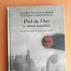 Libros de segunda mano: PIEL DE OSO Y OTROS CUENTOS JACOB Y WILHELM GRIMM CUENTOS COMPLETOS III HERMANOS GRIMM. Lote 234744395