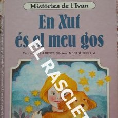 Libros de segunda mano: CUENTO INFANTIL -HISTÒRIES DE L' IVAN - EN XUF ES EL MEU GOS - EDITADO EN CATALÁN. Lote 238011340