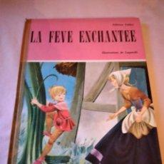 Libros de segunda mano: LA FEVE ENCHANTEE FRANCES,EDITIONS FABBRI, ILLUSTRATIONS DE LUPATELLI, 1964. FRANCÉS. Lote 240048890