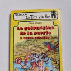 Libros de segunda mano: LA GOLONDRINA DE LA SUERTE Y OTROS CUENTOS EDGAR WÜPPER 1987 COLECCIÓN LA TORRE Y LA FLOR. Lote 261579350