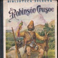Libros de segunda mano: ROBINSON CRUSOE - BIBLIOTECA SELECTA - ED. SOPENA 1940. Lote 271403733