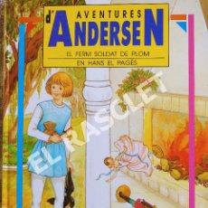 Libros de segunda mano: AVENTURES D' ANDERSEN - Nº 3 - EL FERM SOLDAT DE PLOM - EN HANS EL PAGÈS - EN CATALÁN. Lote 277117768