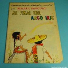Libros de segunda mano: AL FINAL DEL ARCO IRIS. ILUSTRACIONES DE MARÍA PASCUAL. CUENTOS DE TODO EL MUNDO. TORAY 1975. Lote 287901578
