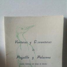 Libros de segunda mano: VENTURAS Y DESVENTURAS DE PAQUILLO Y PELUCONA. MIGUEL ROURE LINHOFF, 1981.. Lote 288380788