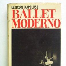 Libros de segunda mano: BALLET MODERNO.(LEXICÓN KAPELUSZ). Lote 24722608