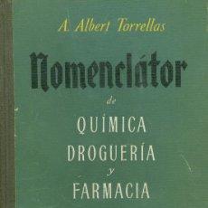 Libros de segunda mano: NOMENCLATOR DE QUÍMICA, DROGUERÍA Y FARMACIA. A. ALBERT TORRELLAS. BARCELONA, 1946. Lote 13349544