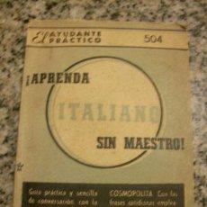 Libros de segunda mano: MINI LIBRO APRENDA ITALIANO SIN MAESTRO - EL AYUDANTE PRÁCTICO - COSMOPOLITA - ARGENTINA - 1956. Lote 22196902