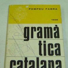 Libros de segunda mano: GRAMATICA CATALANA-POMPEU FABRA-ED.TEIDE AÑO 1978 8ª EDICION. Lote 23572508