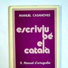 Libros de segunda mano: ESCRIVIU BE EL CATALÀ - MANUEL CASANOVES - II MANUAL D'ORTOGRAFIA - EDITORIAL CLARET-BARCELONA 1973. Lote 27818883