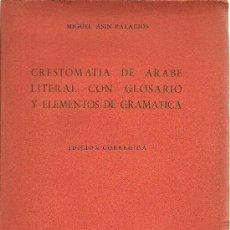 Libros de segunda mano: CRESTOMATÍA DE ÁRABE LITERAL CON GLOSARIO Y ELEMENTOS DE GRAMÁTICA / MIGUEL ASÍN PALACIOS – 1959. Lote 25564472