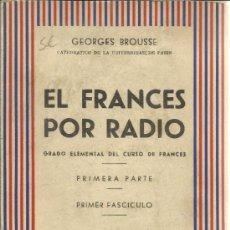 Libros de segunda mano: EL FRANCÉS POR RADIO. GEORGES BROUSSE. PRIMER FASCÍCULO. SOC. GRAL. ESPAÑOLA DE LIBRERÍA.MADRID.1958. Lote 39200773
