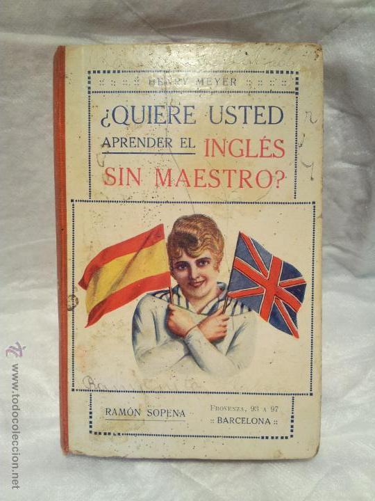 ANTIGUO LIBRO ¿QUIERE USTED APRENDER EL INGLÉS SIN MAESTRO? HENRY MEYER. EDITOR RAMÓN SOPENA. (Libros de Segunda Mano - Cursos de Idiomas)