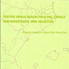 Libros de segunda mano: TEXTOS ORALS DIALECTALS DEL CATALA SINCRONITZATS UNA SELECCIO JOAQUIM VIAPLANA PPU 2003. Lote 44085212