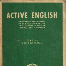 Libros de segunda mano: ACTIVE ENGLISH - TOMO III: CURSO ELEMENTAL - EDITORIAL MANGOLD - MADRID. 1948. Lote 50104297