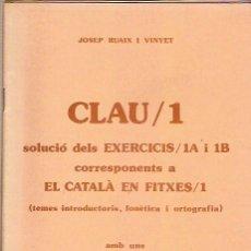 Libros de segunda mano: CLAU 1 SOLUCIO DELS EXERCICIS 1º 1B EL CATALA EN FITXES FONETICA ORTOGRAFIA JOSEP RUAIX I VINYET. Lote 50529887