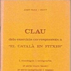 Libros de segunda mano: CLAU DELS EXERCICIS CORRESPONENTS EL CATALA EN FITXES I FONOLOGIA ORTOGRAFIA JOSEP RUAIX I VINYET. Lote 50529926