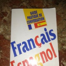 Libros de segunda mano: GUIDE PRATIQUE DE CONVERSATION - FRANÇAIS ESPAGNOL - SIN SEÑALES.. Lote 50784770