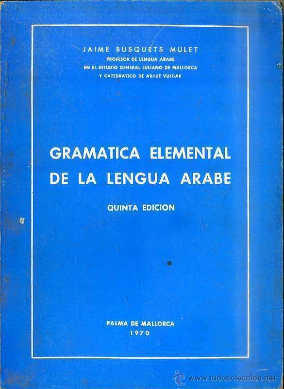 J. BUSQUETS MULET : GRAMÁTICA ELEMENTAL DE LA LENGUA ÁRABE (PALMA DE MALLORCA, 1970) (Libros de Segunda Mano - Cursos de Idiomas)