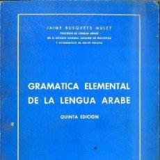 Libros de segunda mano: J. BUSQUETS MULET : GRAMÁTICA ELEMENTAL DE LA LENGUA ÁRABE (PALMA DE MALLORCA, 1970). Lote 52432795