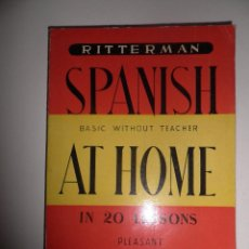 Libros de segunda mano: SPANISH AT HOME, BASICO SIN PROFESOR EN 20 LESSONS, RITTERMAN. EDITOR JORGE TARAZONA. MADRID. 1957. Lote 52828136