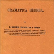 Libros de segunda mano: GRAMÁTICA HEBREA POR D. MARIANO VISCASILLAS Y URRIZA. EDICIÓN FACSÍMIL, VALENCIA 1989.. Lote 57264691