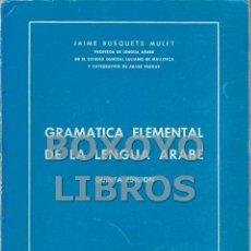 Libros de segunda mano: BUSQUETS MULET, JAIME. GRAMÁTICA ELEMENTAL DE LA LENGUA ÁRABE. Lote 57904338