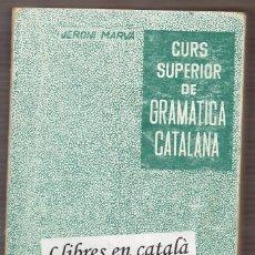Libros de segunda mano: CURS SUPERIOR DE GRAMÀTICA CATALANA / JERONI MARVÀ - NOVA EDICIÓ REVISADA I AMPLIADA EDUARD ARTELLS. Lote 63974295