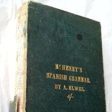 Libros de segunda mano: 1871 * SPANISH GRAMMAR BY MC. HENRY * CURSO EN INGLES DE GRAMATICA ESPAÑOLA * 320 PAGINAS. Lote 68992761