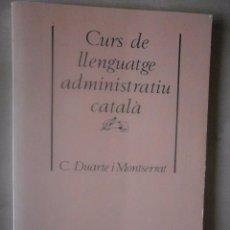 Libros de segunda mano: CURS DE LLENGUATGE ADMINISTRATIU CATALÀ. C. DUARTE . Lote 71090049