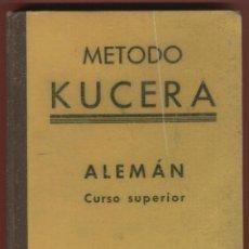 Libros de segunda mano: METODO KUCERA ALEMÁN CURSO SUPERIOR ENRIQUE KUCERA 291 PAGINAS BARCELONA1943 LE1543. Lote 72434507