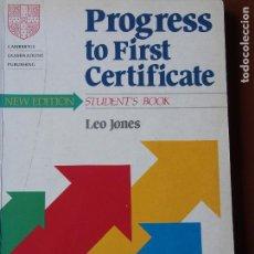 Libros de segunda mano: PROGRESS TO FIRST CERTIFICATE - STUDENT'S BOOK - LEO JONES - CAMBRIDGE. Lote 80754726