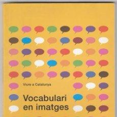 Libros de segunda mano: VOCABULARI EN IMATGES - VIURE A CATALUNYA - 2004 -DEP POL LINGUISTICA - DIB MONTSERRAT GINESTA-FOTOS. Lote 143245501