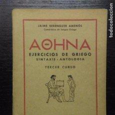 Livros em segunda mão: AOHNA, EJERCICIOS DE GRIEGO, SINTAXIS-ANTOLOGIA, TERCER CURSO, BERENGUER AMENOS, JAIME, 1943. Lote 97359615