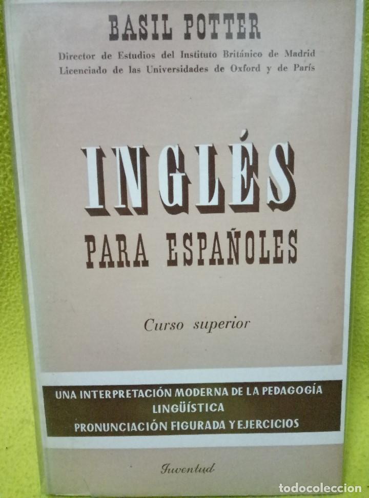 INGLÉS PARA ESPAÑOLES. CURSO SUPERIOR. POTTER, BASIL. EDITORIAL JUVENTUD. (Libros de Segunda Mano - Cursos de Idiomas)