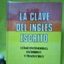 Libros de segunda mano: LA CLAVE DEL INGLES ESCRITO - COMO ENTENDERLO, ESCRIBIRLO Y TRADUCIRLO. Lote 98909943