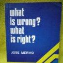 Libros de segunda mano: WHAT IS WRONG? WHAT IS RIGHT? JOSÉ MERINO. Lote 98911379