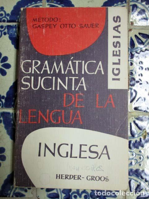 GRAMÁTICA SUCINTA DE LA LENGUA INGLESA. MÉTODO GASPEY OTTO SAVER. HERDER-GROSS PEDIDO MÍNIMO 5€ (Libros de Segunda Mano - Cursos de Idiomas)