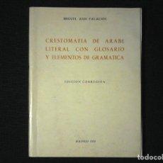Libros de segunda mano: CRESTOMATIA DE ARABE LITERAL CON GLOSARIO Y ELEMENTOS DE GRAMATICA. MIGUEL ASIN PALACIOS. Lote 103375579