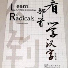 Libros de segunda mano: LEARN CHINESE CHARACTERS BY RADICALS - SINOLINGUA, PRIMERA EDICIÓN 2009. Lote 108237015