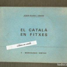 Libros de segunda mano: EL CATALÀ EN FITXES - JOSEP RUAIX I VINYET - II - MORFOLOGIA I SINTAXI - SEGONA EDICIÓ CORREGIDA. Lote 111818907