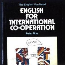 Libros de segunda mano: ENGLISH FOR INTERNATIONAL CO-OPERANTION, PETER ROE, THE ENGLISH YOU NEED, 1976, BBC. Lote 115273019