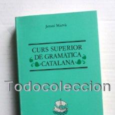 Libros de segunda mano: CURS SUPERIOR DE GRAMÁTICA CATALANA - JERONI MARVÀ. Lote 118020023
