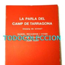Libros de segunda mano: LA PARLA DEL CAMP DE TARRAGONA. ASSAIG DE SÍNTESI - DANIEL RECASENS I VIVES (PRÒLEG DE JOAN VENY). Lote 118402263